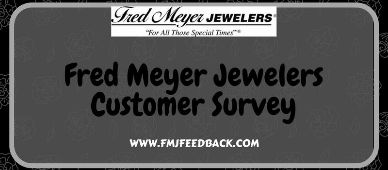 Www Fmjfeedback Com Fred Meyer Jewelers Customer Satisfaction Survey